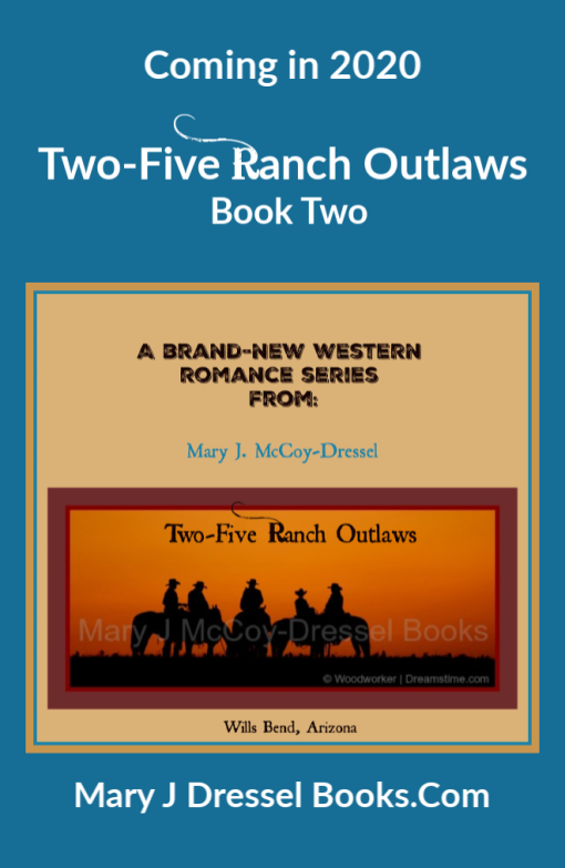 Two-Five Ranch Outlaws Coming Soon, Mary J McCoy-Dressel, Western Romance Novel